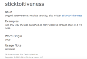 From http://www.dictionary.com/browse/sticktoitiveness