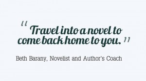 Travel into a novel to come back home to you. by Beth Barany